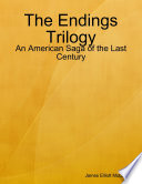 The Endings Trilogy - An American Saga of the Last Century