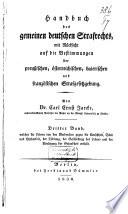 Handbuch des gemeinen deutschen Strafrechts, mit Rücksicht auf die Bestimmungen der preussischen, österreichischen, baierischen und französischen Strafgesetzgebung