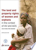 The Land and Property Rights of Women and Orphans in the Context of HIV and AIDS Agriculture Is The Principal Source Of Livelihood