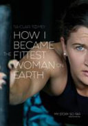 How I Became the Fittest Woman on Earth: My Story So Far