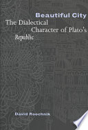 "Beautiful City: The Dialectical Character of Plato's ""Republic"""