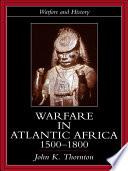 Warfare in Atlantic Africa  1500 1800