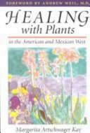 Healing with Plants in the American and Mexican West Numbers Of People Are Seeking Alternative