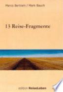 13 Reise Fragmente