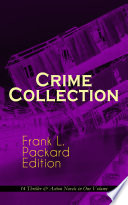 Crime Collection   Frank L  Packard Edition  14 Thriller   Action Novels in One Volume