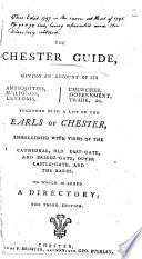 The Chester Guide: or, an Account of the antient and present state of that city ... To which is added a directory: containing an alphabetical list of the clergy, merchants, tradesmen, &c. in the city and market towns in the county. The second edition, with additions and corrections. Embellished with a perspective view, and a ground plan of the city. By Peter Broster