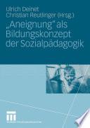 """""""Aneignung"""" als Bildungskonzept der Sozialpädagogik"""