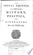 The Annual Register  Or a View of the History  Politicks and Literature of the Year
