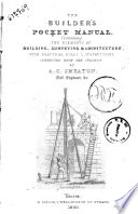 The Builder s Pocket Manual Containing the Elements of Building  Surveying   Architecture     by A  C  Smeaton