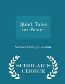 Quiet Talks on Power - Scholar's Choice Edition