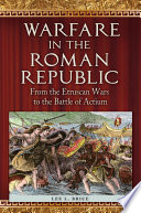 Warfare in the Roman Republic  From the Etruscan Wars to the Battle of Actium