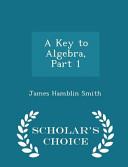 A Key to Algebra, Part 1 - Scholar's Choice Edition