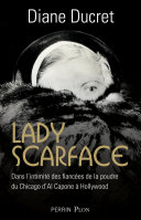 Lady Scarface - Dans l'intimité des fiancées de la poudre, du Chicago d'Al Capone à Hollywwod