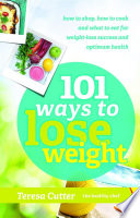 101 Ways to Lose Weight  How to shop  how to cook and what to eat for weight loss success and optimum health
