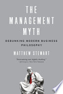 The Management Myth  Debunking Modern Business Philosophy