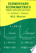 Elementary Econometrics  Theory  Application and Policy   A Solutions Manual