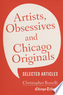 Artists, Obsessives And Chicago Originals : the obsessive, and a talent for finding unique...
