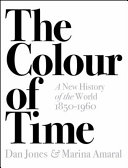 The Colour of Time: a New History of the World, 1850-1960 Of World History From The Reign Of
