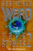 Seriously Weird True Stories 2 by Herbie Brennan