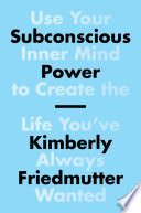 Subconscious Power : life you've always wanted, using six...