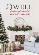 Dwell: Celebrating the Arrival of Advent at Home Book