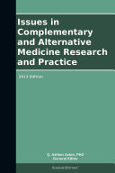 Issues in Complementary and Alternative Medicine Research and Practice: 2013 Edition