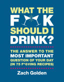 What the F*@# Should I Drink? Book
