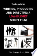 Top Secrets for Writing  Producing and Directing a Low Budget Short Film