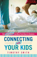 Connecting with Your Kids How Fast Families Can Move from Chaos to Closeness