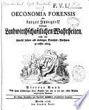 Oeconomia forensis oder kurzer Inbegriff derjenigen landwirthschaftlichen Wahrheiten  welche allen sowohl hohen als niedrigen Gerichts Personen zu wissen n  thig