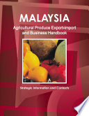 Malaysia Agricultural Produce Export import and Business Handbook   Strategic Information and Contacts