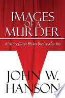Images of a Murder  A Cold Case Murder Mystery Based on a True Story