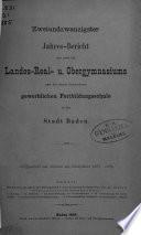 Jahres-Bericht des nied.-öst. Landes-Real- u. Obergymnasiums und der damit verbundenen gewerblichen Fortbildungsschule in der Stadt Baden