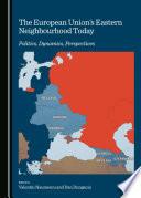 The European Union   s Eastern Neighbourhood Today