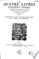 Les qvatre livres d Albert Dvrer  peinctre   geometrien tres excellent  de la proportion des parties   pourtraicts des corps humains