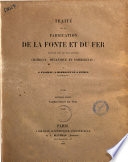 Traite de la fabrication de la fonte et du fer envisagee sous les trois rapports chimique  mecanique et commercial par E  Flachat  A  Barrault et J  Petiet