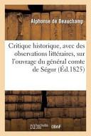 Critique Historique  Avec Des Observations Litteraires  Sur L Ouvrage Du General Comte de Segur