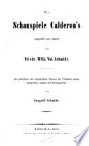 Die Schauspiele Calderon's dargestellt und erläutert von F. W. V. Schmidt