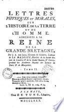 Lettres physiques et morales sur les montagnes et sur l'histoire de la terre et de l'homme... par J. A. de Luc,...