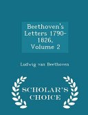 Beethoven s Letters 1790 1826  Volume 2   Scholar s Choice Edition