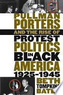 Pullman Porters and the Rise of Protest Politics in Black America  1925 1945