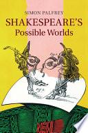 Shakespeare's possible worlds / Simon Palfrey.