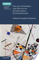 The Law  Economics and Politics of International Standardisation