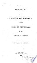 A description of the valley of Bogota  and the falls of Tecuendama  in the Republic of Colombia