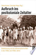 Aufbruch ins postkoloniale Zeitalter