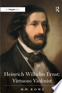 Heinrich Wilhelm Ernst: Virtuoso Violinist Famous And Significant European Musicians And Performed On