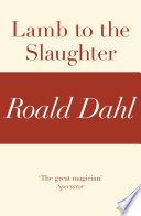 Lamb to the Slaughter  A Roald Dahl Short Story