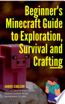 Beginner s Minecraft Guide to Exploration  Survival and Crafting