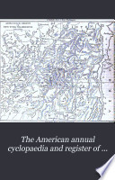 The American Annual Cyclopaedia and Register of Important Events of the Year