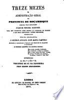 Treze Mezes de administração geral da Provincia de Moçambique dirigida pelo brigadeiro J. Pereira Marinho para ser presente como defeza ao Conselho de Guerra a que deve responder a mesmo brigadeiro, etc